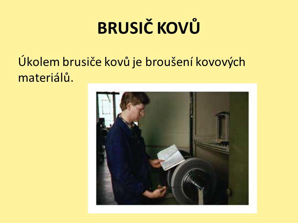 BRUSIČ KOVŮ Úkolem brusiče kovů je broušení kovových materiálů.