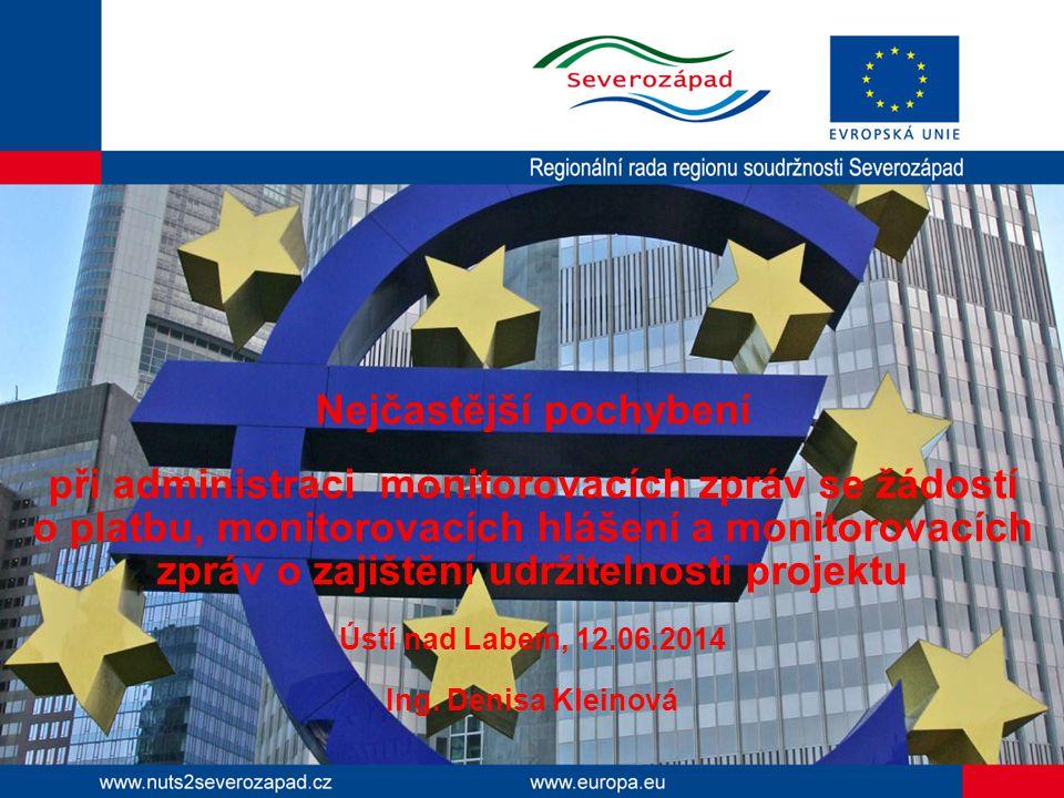 Nejčastější pochybení při administraci monitorovacích zpráv se žádostí o platbu, monitorovacích hlášení a monitorovacích zpráv o zajištění udržitelnosti projektu Ústí nad Labem, 12.06.2014 Ing.