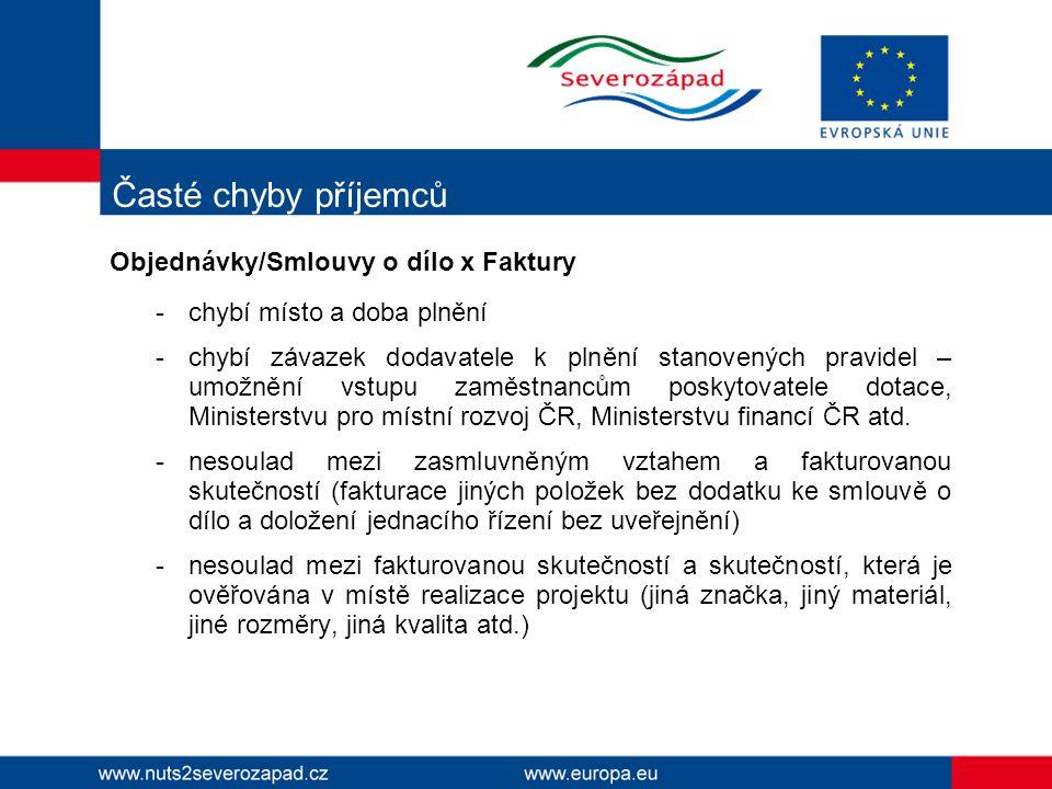 Časté chyby příjemců Objednávky/Smlouvy o dílo x Faktury -chybí místo a doba plnění -chybí závazek dodavatele k plnění stanovených pravidel – umožnění vstupu zaměstnancům poskytovatele dotace, Ministerstvu pro místní rozvoj ČR, Ministerstvu financí ČR atd.