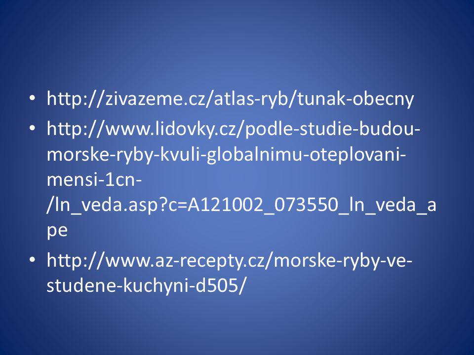 http://zivazeme.cz/atlas-ryb/tunak-obecny http://www.lidovky.cz/podle-studie-budou- morske-ryby-kvuli-globalnimu-oteplovani- mensi-1cn- /ln_veda.asp?c=A121002_073550_ln_veda_a pe http://www.az-recepty.cz/morske-ryby-ve- studene-kuchyni-d505/