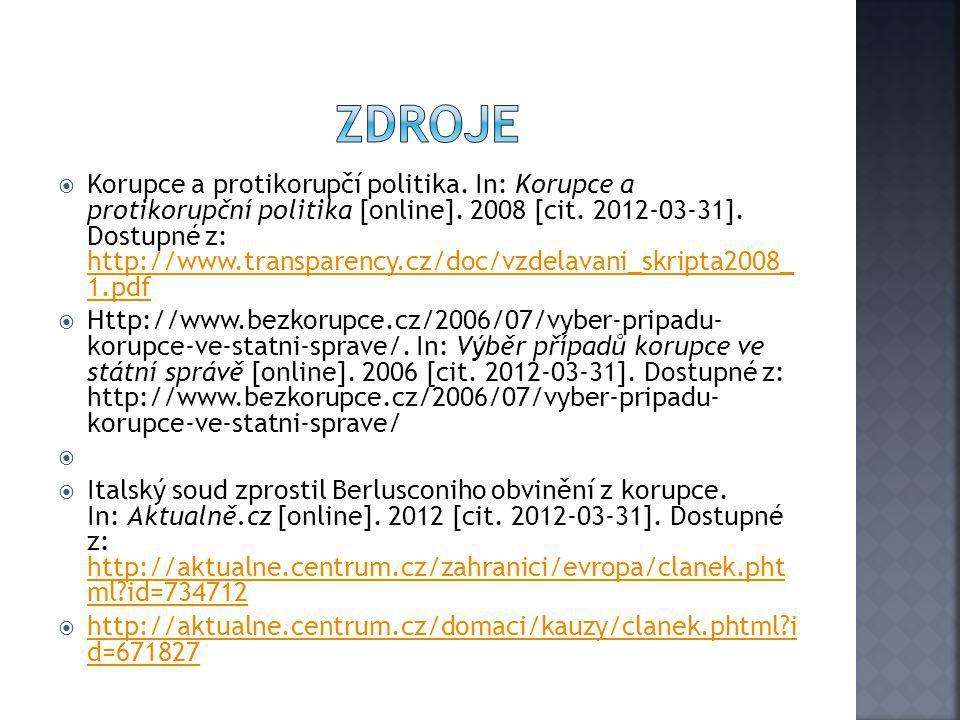  Korupce a protikorupčí politika. In: Korupce a protikorupční politika [online]. 2008 [cit. 2012-03-31]. Dostupné z: http://www.transparency.cz/doc/v