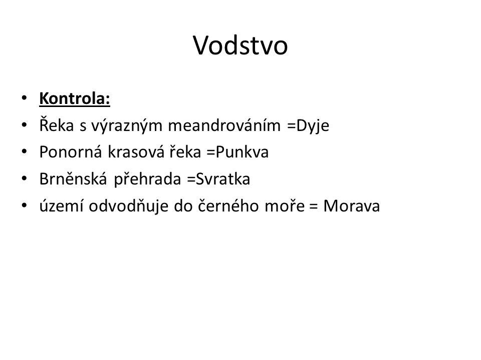 Vodstvo Kontrola: Řeka s výrazným meandrováním =Dyje Ponorná krasová řeka =Punkva Brněnská přehrada =Svratka území odvodňuje do černého moře = Morava