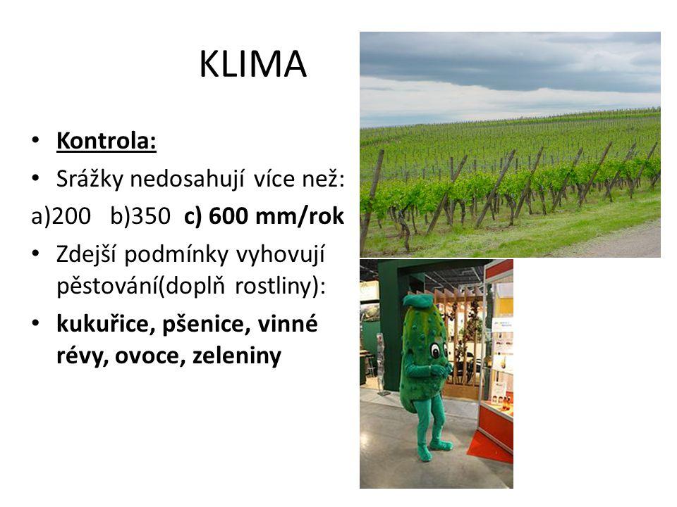 KLIMA Kontrola: Srážky nedosahují více než: a)200 b)350 c) 600 mm/rok Zdejší podmínky vyhovují pěstování(doplň rostliny): kukuřice, pšenice, vinné révy, ovoce, zeleniny