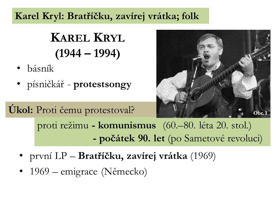 Karel Kryl: Bratříčku, zavírej vrátka; folk K AREL K RYL (1944 – 1994) básník písničkář - protestsongy Úkol: Proti čemu protestoval.