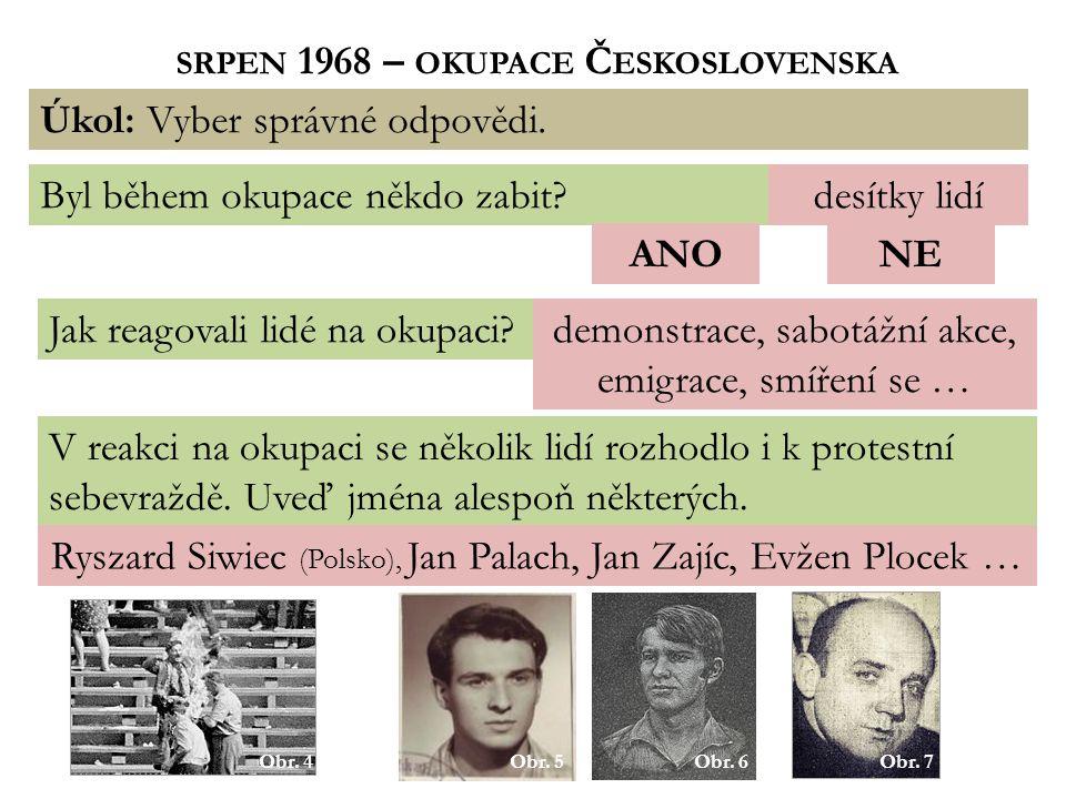 SRPEN 1968 – OKUPACE Č ESKOSLOVENSKA Úkol: Vyber správné odpovědi.