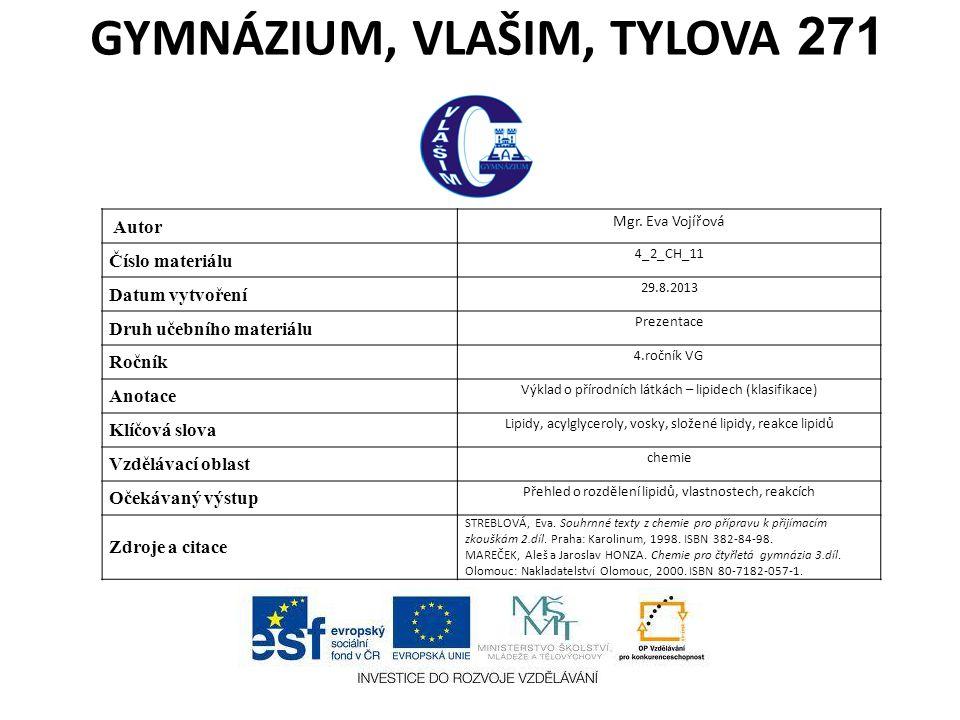 GYMNÁZIUM, VLAŠIM, TYLOVA 271 Autor Mgr. Eva Vojířová Číslo materiálu 4_2_CH_11 Datum vytvoření 29.8.2013 Druh učebního materiálu Prezentace Ročník 4.