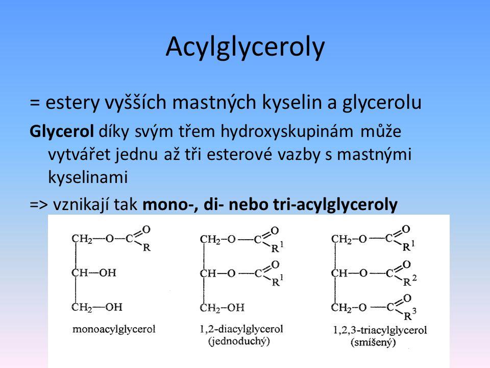 Acylglyceroly = estery vyšších mastných kyselin a glycerolu Glycerol díky svým třem hydroxyskupinám může vytvářet jednu až tři esterové vazby s mastný