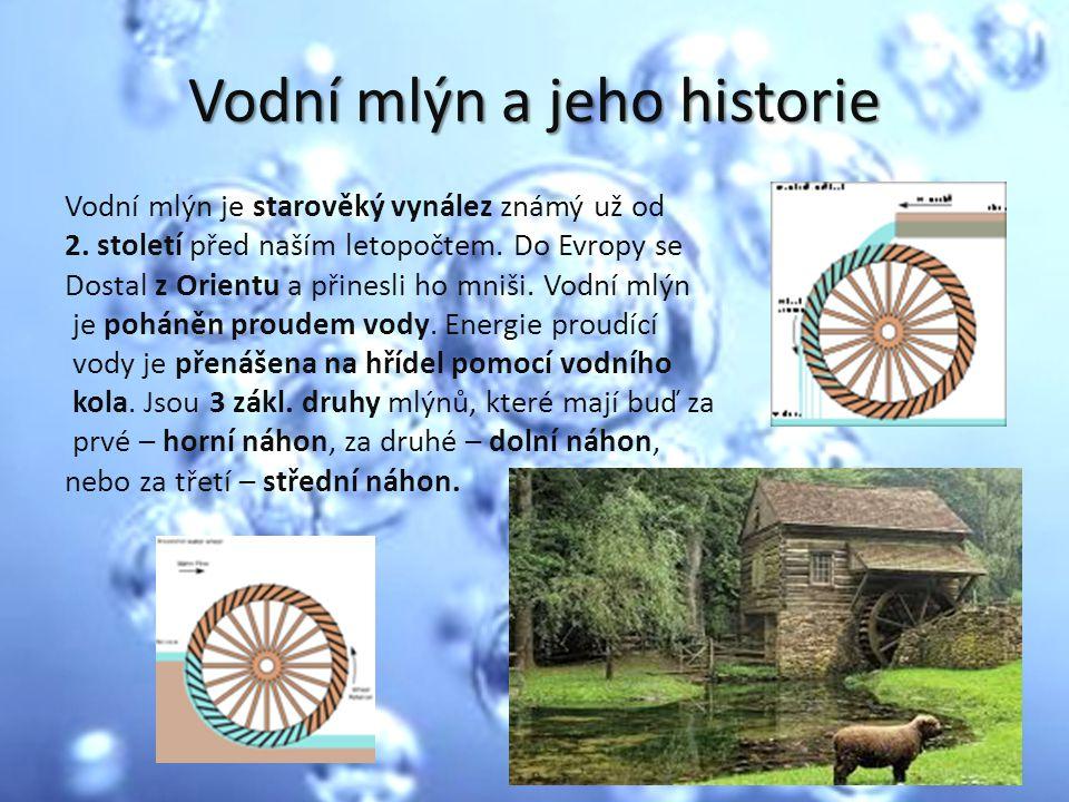 Vodní mlýn a jeho historie Vodní mlýn je starověký vynález známý už od 2. století před naším letopočtem. Do Evropy se Dostal z Orientu a přinesli ho m