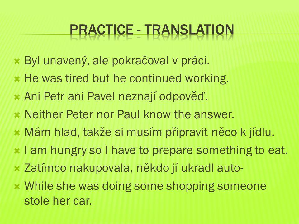  Byl unavený, ale pokračoval v práci.  He was tired but he continued working.  Ani Petr ani Pavel neznají odpověď.  Neither Peter nor Paul know th