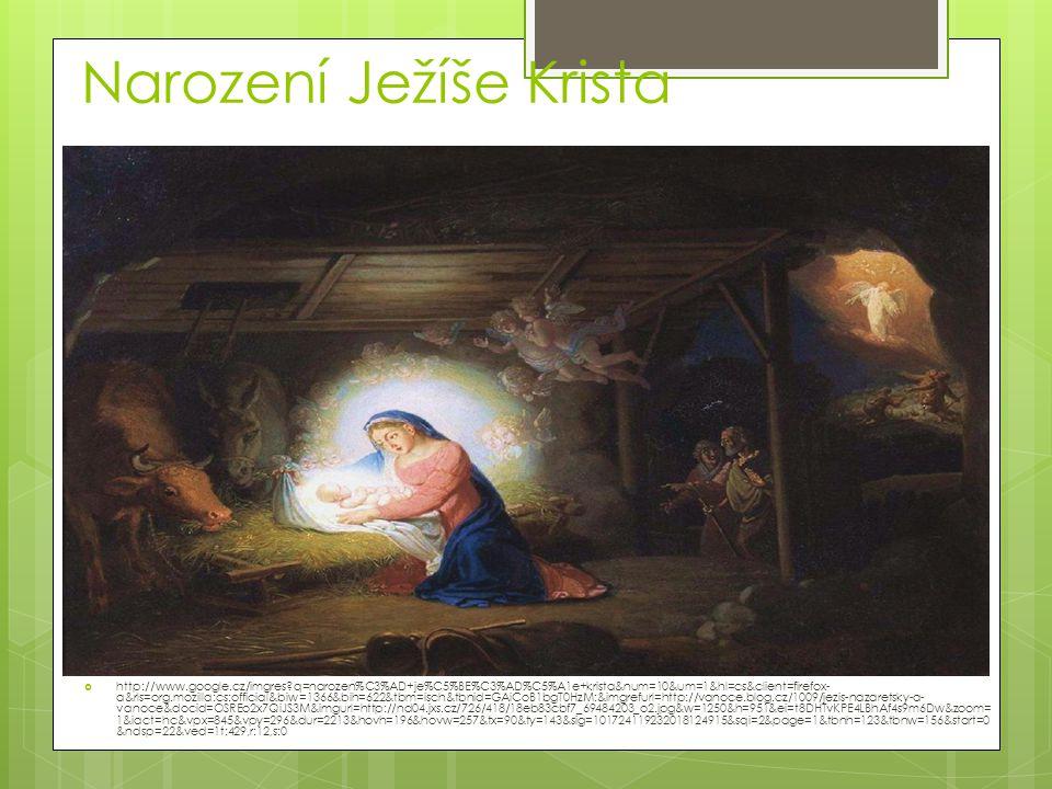 Narození Ježíše Krista  http://www.google.cz/imgres?q=narozen%C3%AD+je%C5%BE%C3%AD%C5%A1e+krista&num=10&um=1&hl=cs&client=firefox- a&rls=org.mozilla: