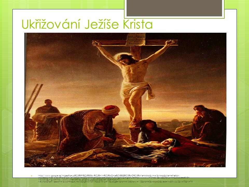 Ukřižování Ježíše Krista  http://www.google.cz/imgres?q=uk%C5%99i%C5%BEov%C3%A1n%C3%AD+je%C5%BE%C3%AD%C5%A1e+krista&um=1&hl=cs&client=firefox- a&rls=
