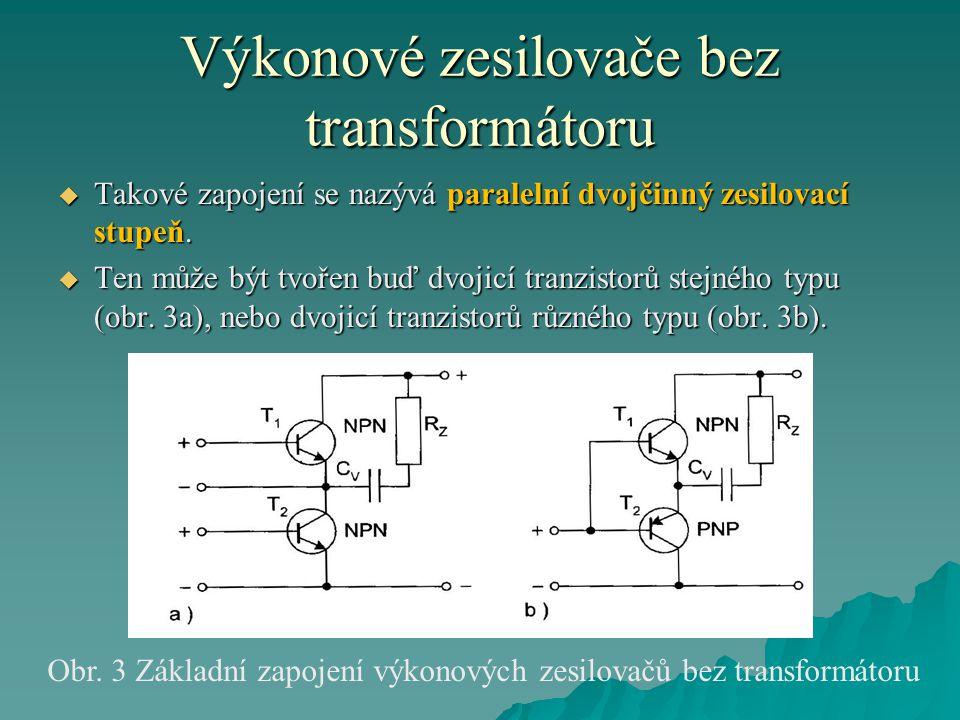 Výkonové zesilovače bez transformátoru  Takové zapojení se nazývá paralelní dvojčinný zesilovací stupeň.  Ten může být tvořen buď dvojicí tranzistor