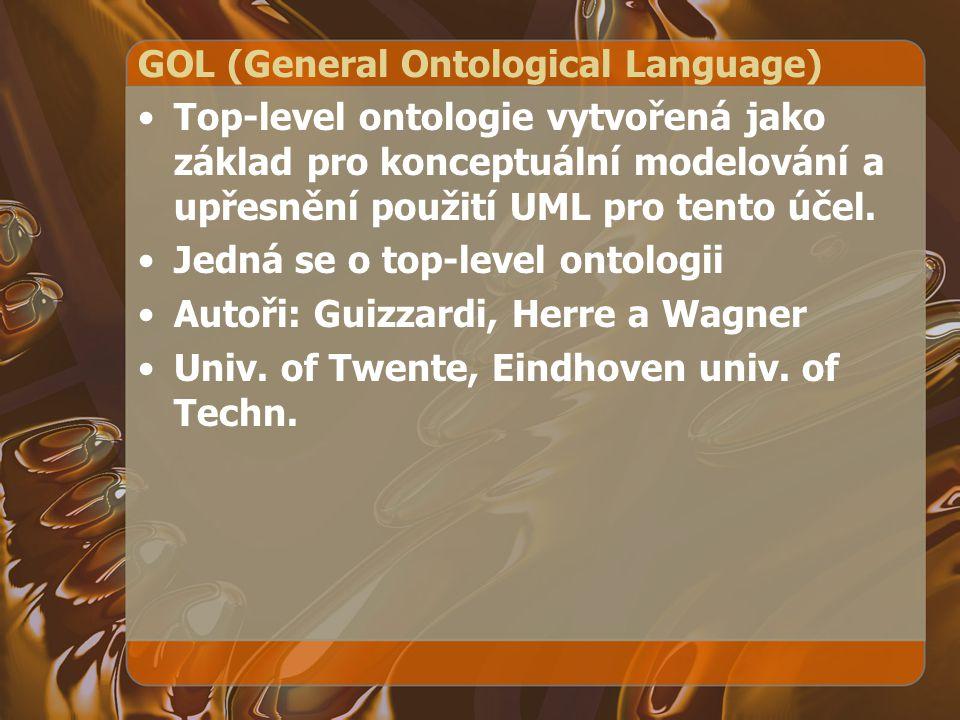 GOL (General Ontological Language) Top-level ontologie vytvořená jako základ pro konceptuální modelování a upřesnění použití UML pro tento účel. Jedná