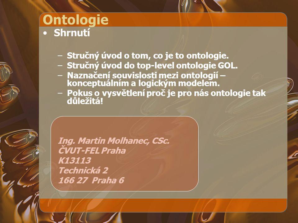 Ontologie Shrnutí –Stručný úvod o tom, co je to ontologie. –Stručný úvod do top-level ontologie GOL. –Naznačení souvislosti mezi ontologií – konceptuá