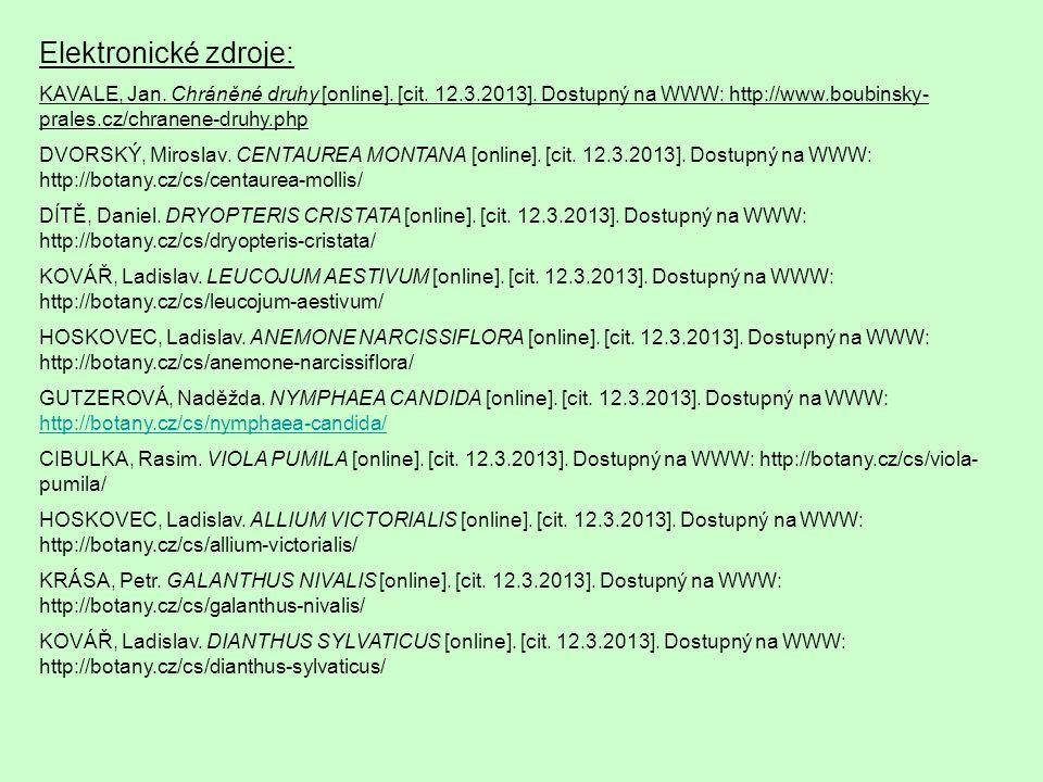 Elektronické zdroje: KAVALE, Jan. Chráněné druhy [online]. [cit. 12.3.2013]. Dostupný na WWW: http://www.boubinsky- prales.cz/chranene-druhy.php DVORS