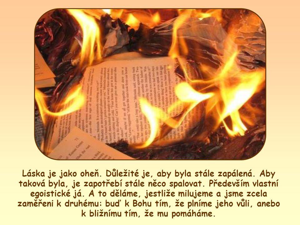 Láska je jako oheň.Důležité je, aby byla stále zapálená.