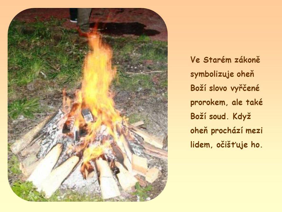 Ve Starém zákoně symbolizuje oheň Boží slovo vyřčené prorokem, ale také Boží soud.