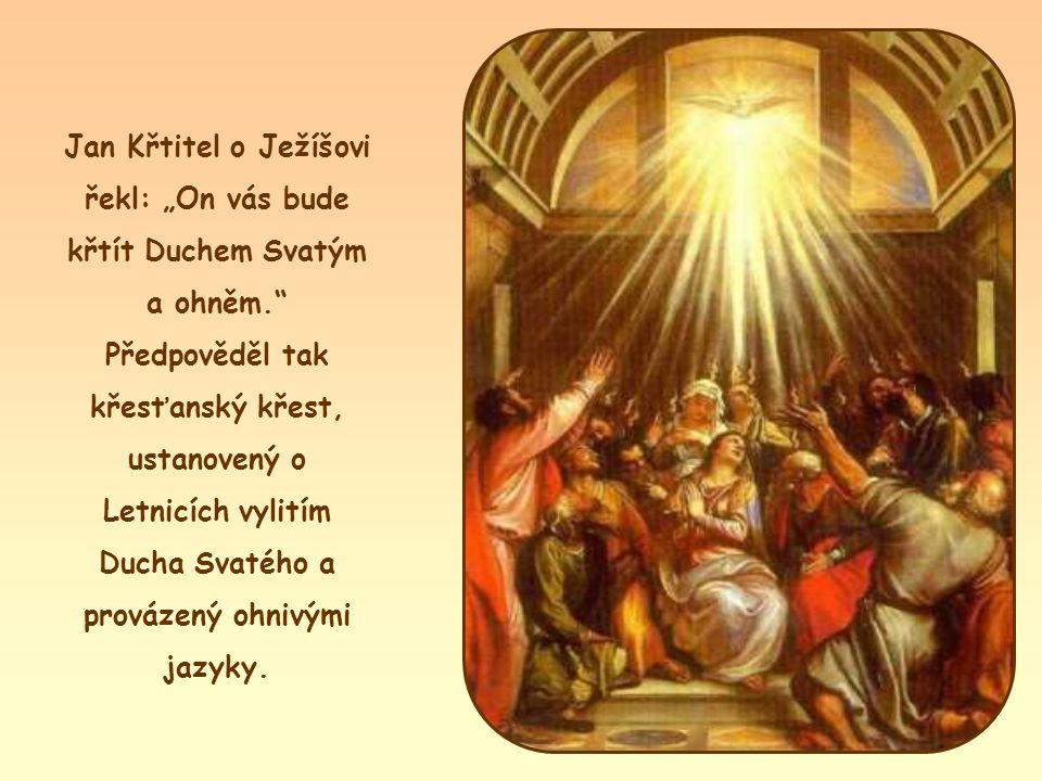 """Jan Křtitel o Ježíšovi řekl: """"On vás bude křtít Duchem Svatým a ohněm. Předpověděl tak křesťanský křest, ustanovený o Letnicích vylitím Ducha Svatého a provázený ohnivými jazyky."""