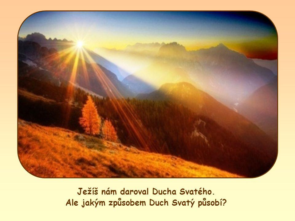 Ježíš nám daroval Ducha Svatého. Ale jakým způsobem Duch Svatý působí?