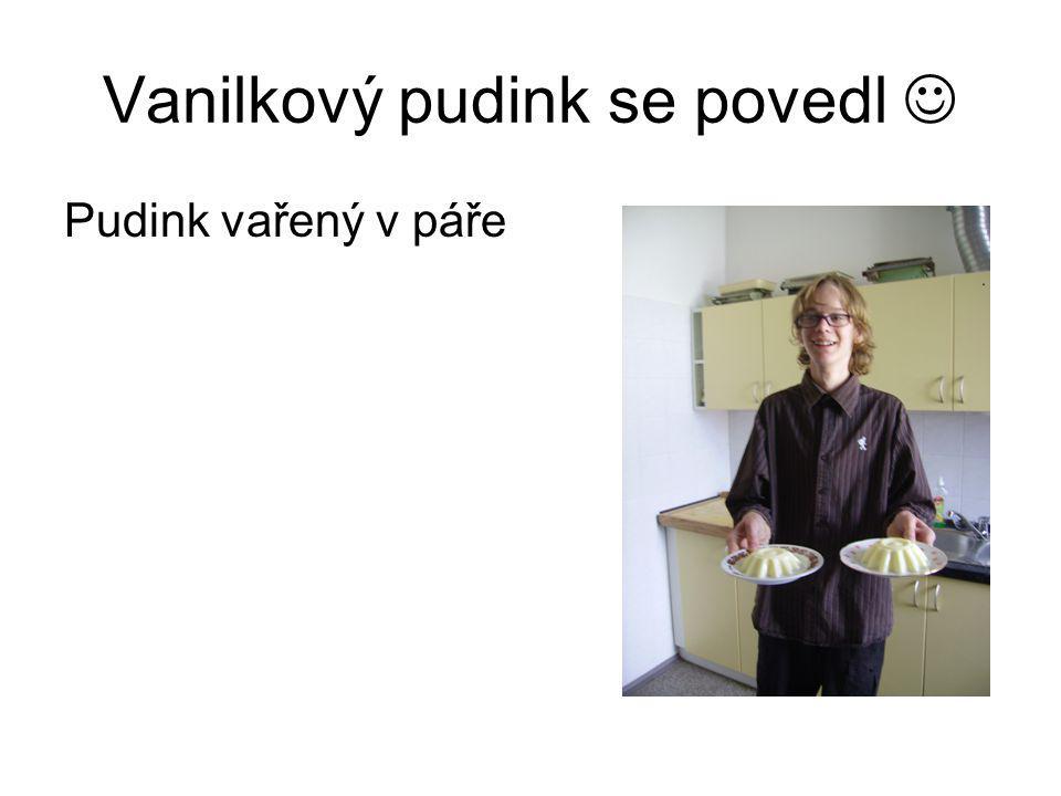 Vanilkový pudink se povedl Pudink vařený v páře