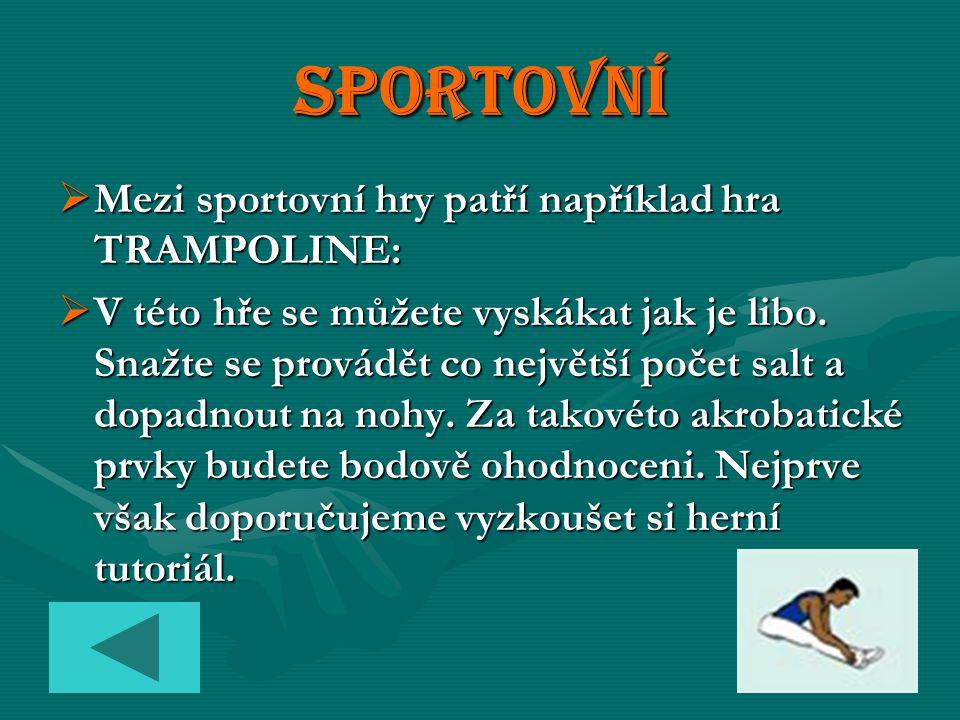 Sportovní MMMMezi sportovní hry patří například hra TRAMPOLINE: VVVV této hře se můžete vyskákat jak je libo.