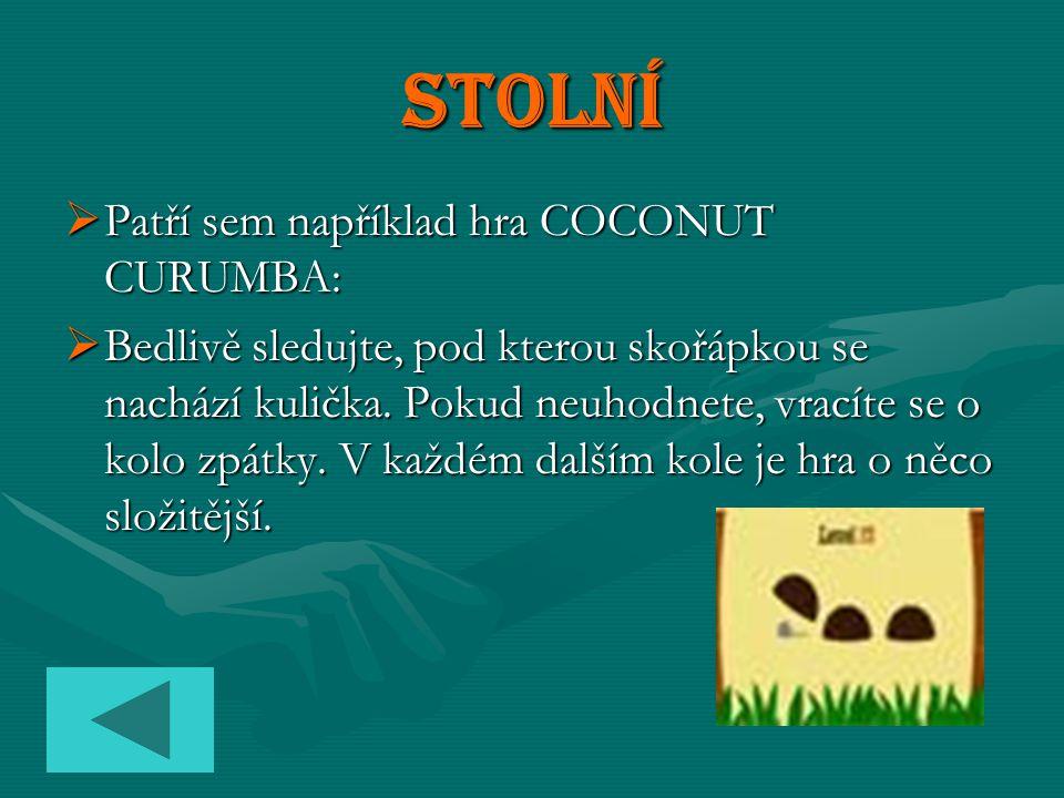 Stolní PPPPatří sem například hra COCONUT CURUMBA: BBBBedlivě sledujte, pod kterou skořápkou se nachází kulička.