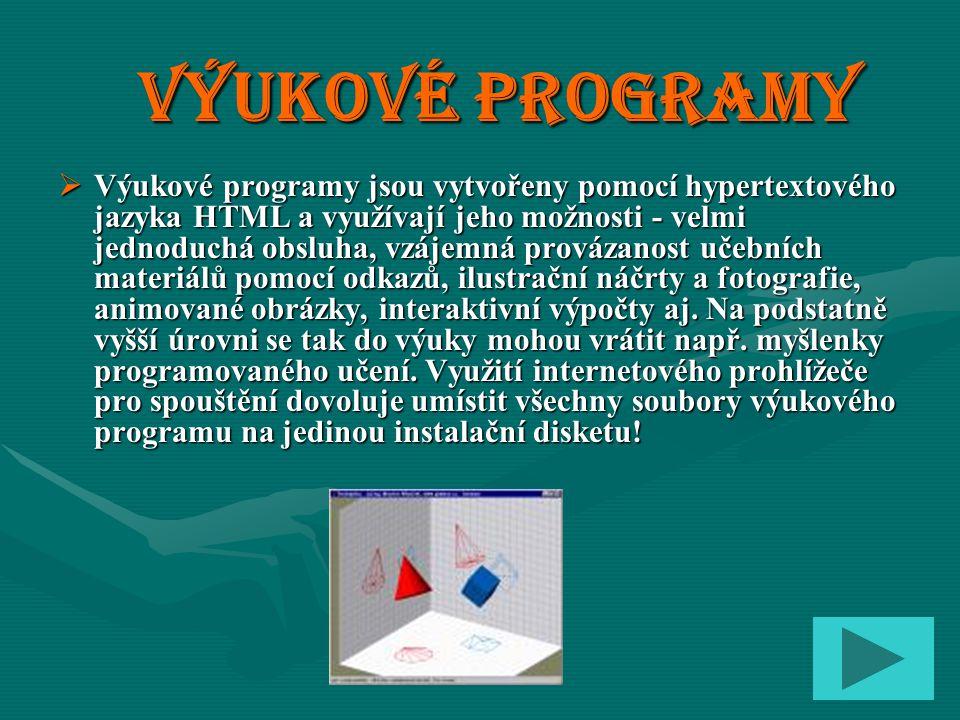 Výukové programy VVVVýukové programy jsou vytvořeny pomocí hypertextového jazyka HTML a využívají jeho možnosti - velmi jednoduchá obsluha, vzájemná provázanost učebních materiálů pomocí odkazů, ilustrační náčrty a fotografie, animované obrázky, interaktivní výpočty aj.