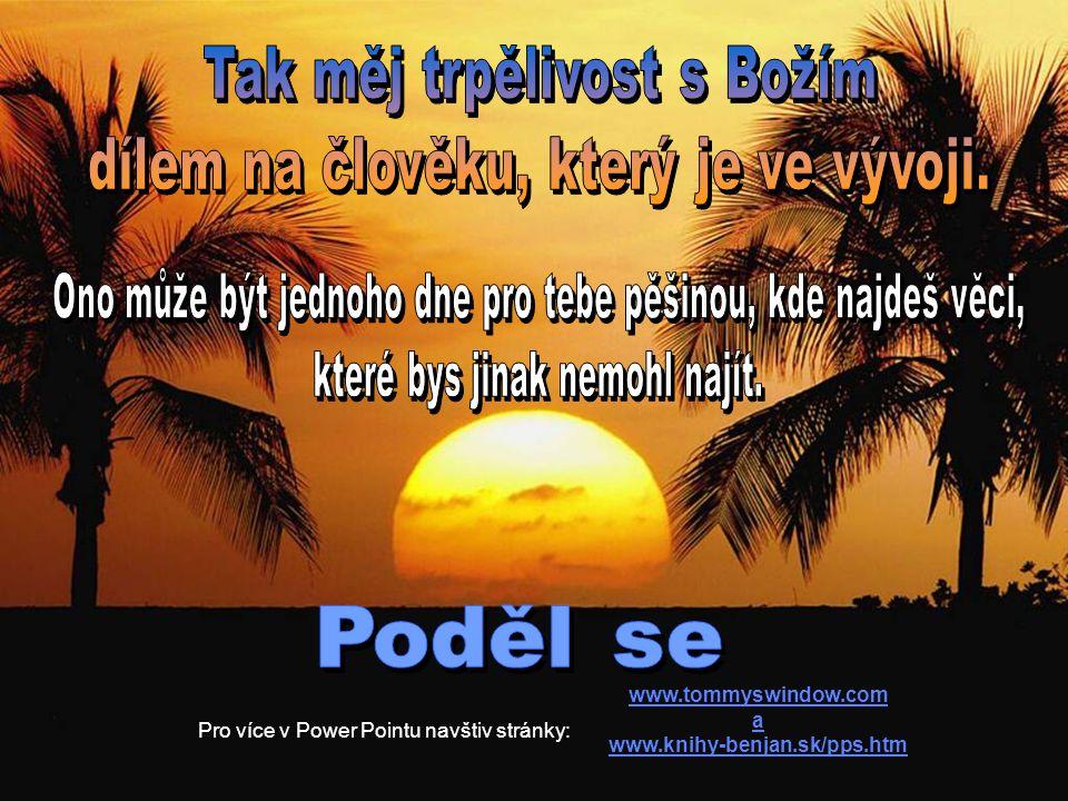 www.tommyswindow.com a www.knihy-benjan.sk/pps.htm Pro více v Power Pointu navštiv stránky: