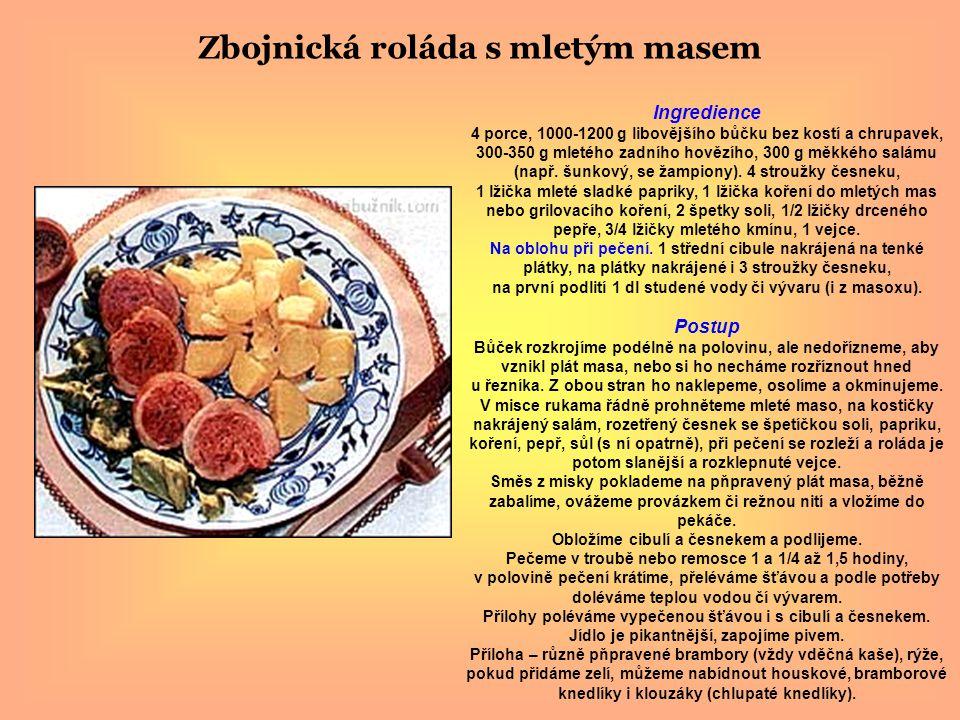 Zbojnická roláda s mletým masem Ingredience 4 porce, 1000-1200 g libovějšího bůčku bez kostí a chrupavek, 300-350 g mletého zadního hovězího, 300 g měkkého salámu (např.