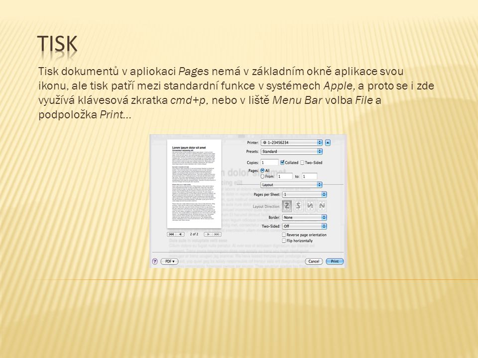 Tisk dokumentů v apliokaci Pages nemá v základním okně aplikace svou ikonu, ale tisk patří mezi standardní funkce v systémech Apple, a proto se i zde využívá klávesová zkratka cmd+p, nebo v liště Menu Bar volba File a podpoložka Print…
