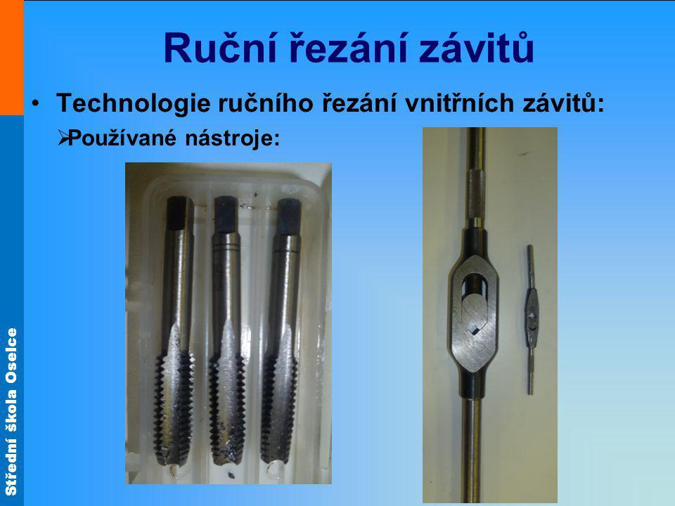 Střední škola Oselce Ruční řezání závitů Technologie ručního řezání vnitřních závitů:  Používané nástroje: