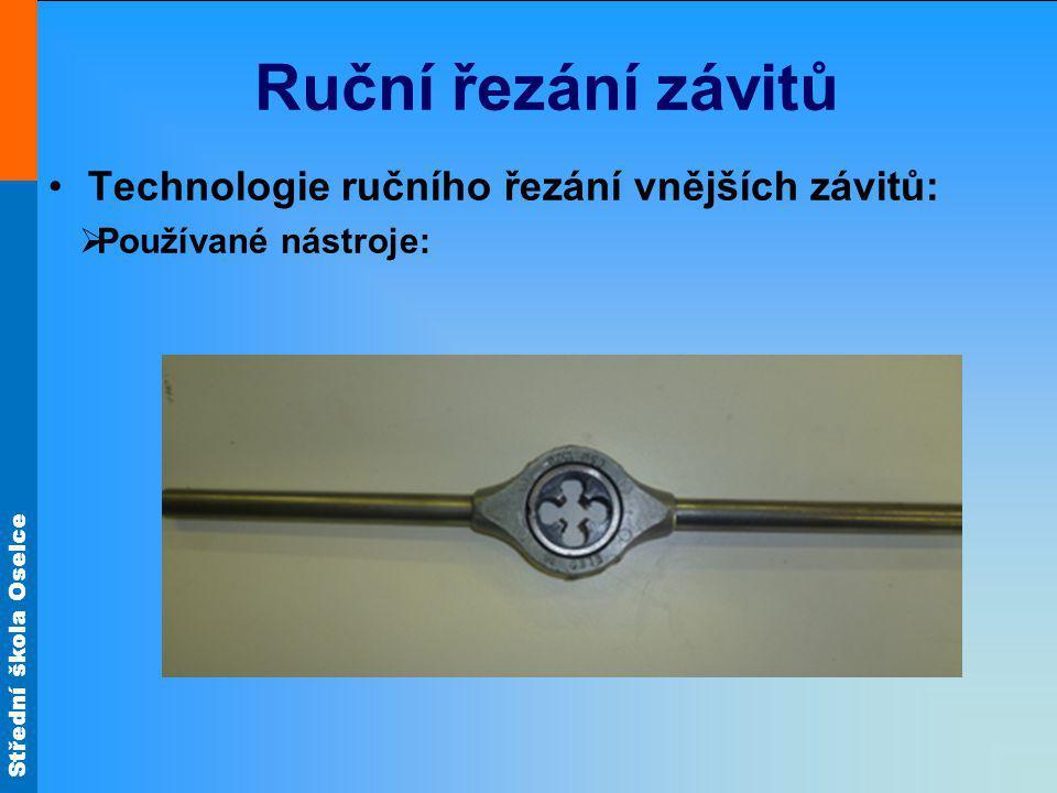 Střední škola Oselce Ruční řezání závitů Technologie ručního řezání vnějších závitů:  Používané nástroje: