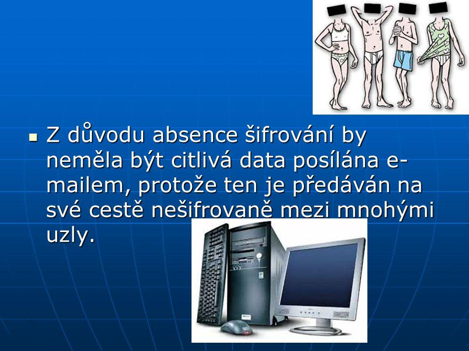 Z důvodu absence šifrování by neměla být citlivá data posílána e- mailem, protože ten je předáván na své cestě nešifrovaně mezi mnohými uzly.
