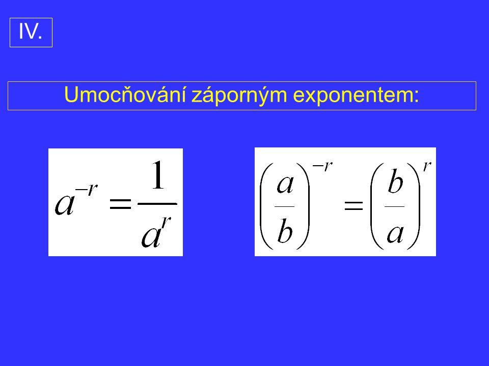 Umocňování záporným exponentem: IV.