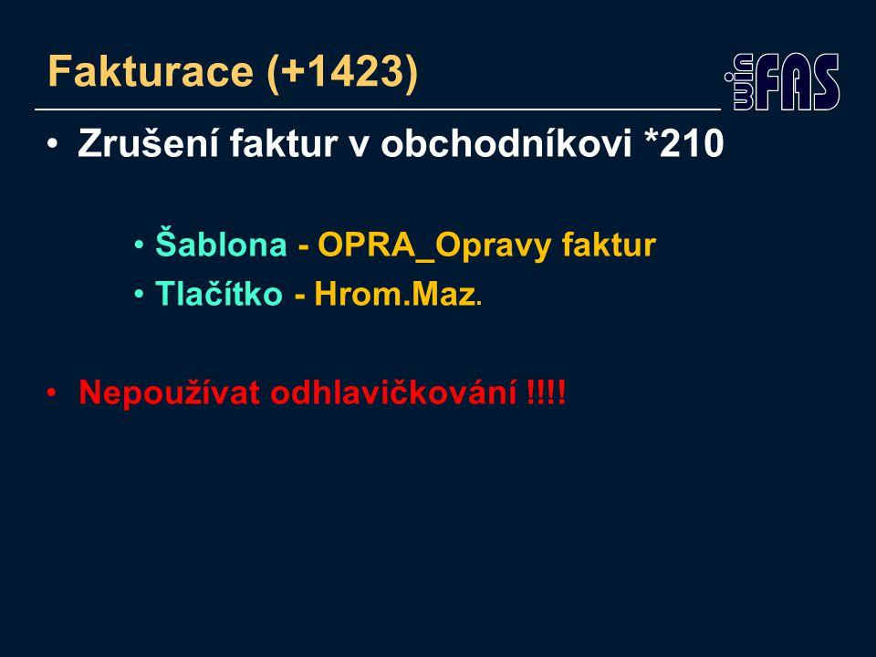 Fakturace (+1423) Zrušení faktur v obchodníkovi *210 Šablona - OPRA_Opravy faktur Tlačítko - Hrom.Maz.