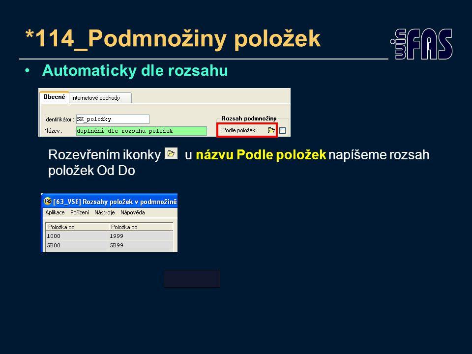 *114_Podmnožiny položek Automaticky dle rozsahu Rozevřením ikonky u názvu Podle položek napíšeme rozsah položek Od Do