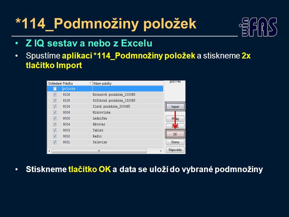 *114_Podmnožiny položek Z IQ sestav a nebo z Excelu Spustíme aplikaci *114_Podmnožiny položek a stiskneme 2x tlačítko Import Stiskneme tlačítko OK a data se uloží do vybrané podmnožiny