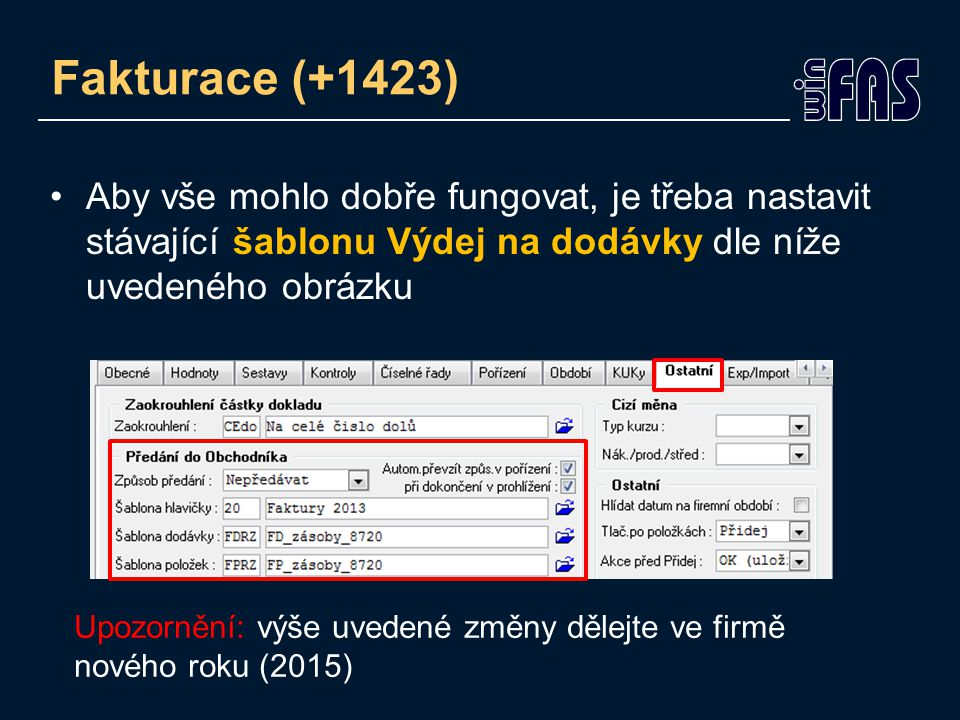 Fakturace (+1423) Fakturace lze spouštět ze dvou míst *8757_Prohlížení dokladů *210_Obchodník