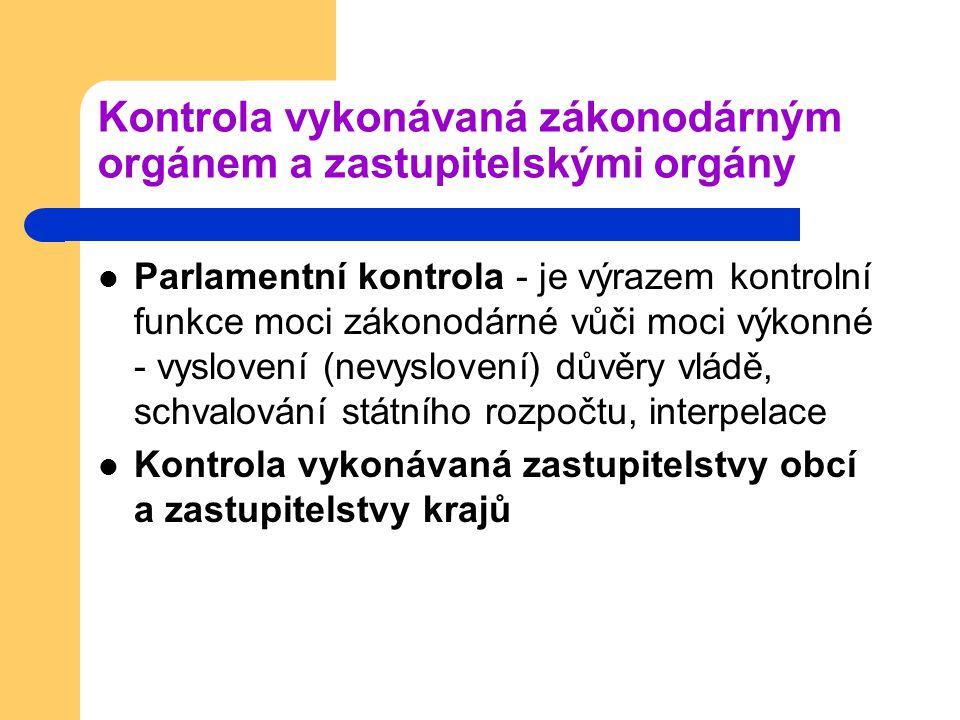 Kontrola vykonávaná zákonodárným orgánem a zastupitelskými orgány Parlamentní kontrola - je výrazem kontrolní funkce moci zákonodárné vůči moci výkonn
