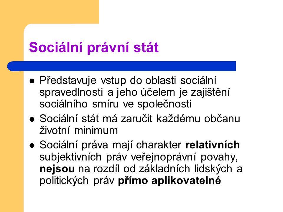 Sociální právní stát Představuje vstup do oblasti sociální spravedlnosti a jeho účelem je zajištění sociálního smíru ve společnosti Sociální stát má z