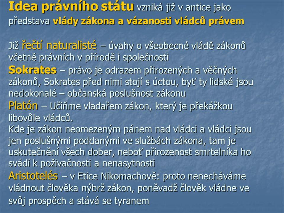 Idea právního státu vzniká již v antice jako představa vlády zákona a vázanosti vládců právem Již řečtí naturalisté – úvahy o všeobecné vládě zákonů v