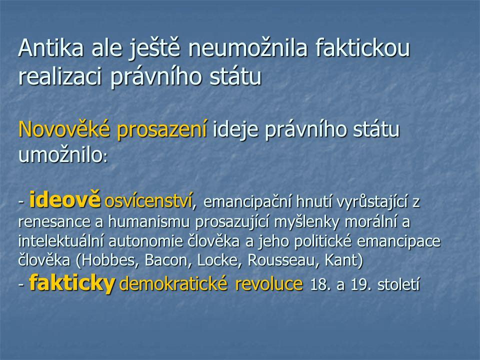 Antika ale ještě neumožnila faktickou realizaci právního státu Novověké prosazení ideje právního státu umožnilo : - ideově osvícenství, emancipační hn