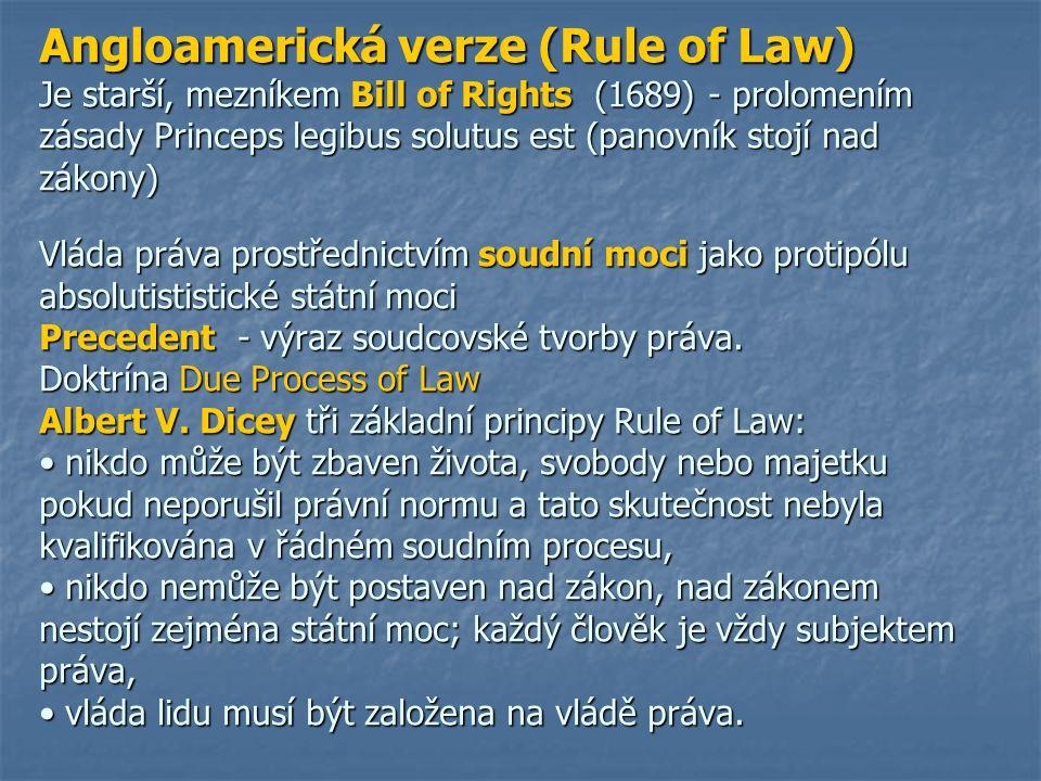 Angloamerická verze (Rule of Law) Je starší, mezníkem Bill of Rights (1689) - prolomením zásady Princeps legibus solutus est (panovník stojí nad zákon