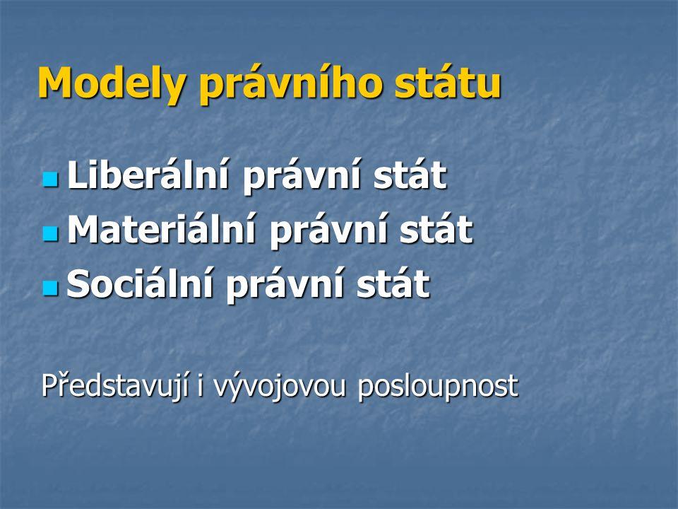 Modely právního státu Liberální právní stát Liberální právní stát Materiální právní stát Materiální právní stát Sociální právní stát Sociální právní s