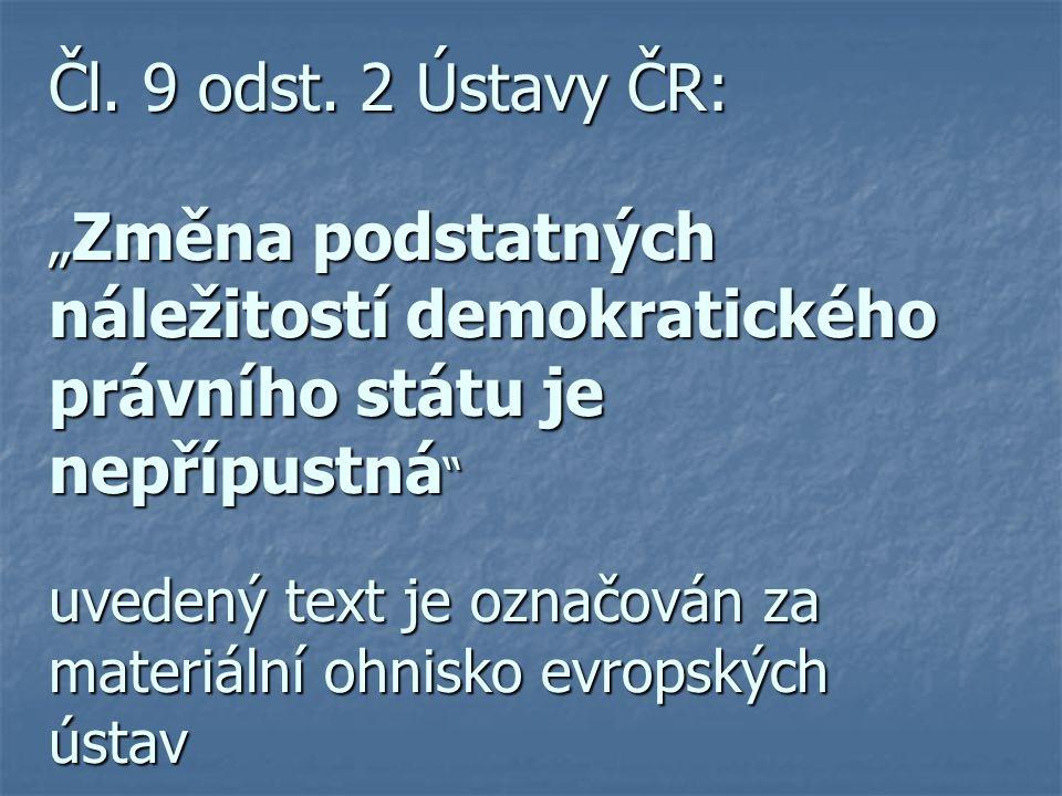 """Čl. 9 odst. 2 Ústavy ČR: """" Změna podstatných náležitostí demokratického právního státu je nepřípustná """" uvedený text je označován za materiální ohnisk"""