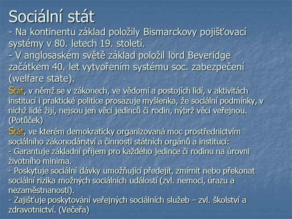 Sociální stát - Na kontinentu základ položily Bismarckovy pojišťovací systémy v 80. letech 19. století. - V anglosaském světě základ položil lord Beve
