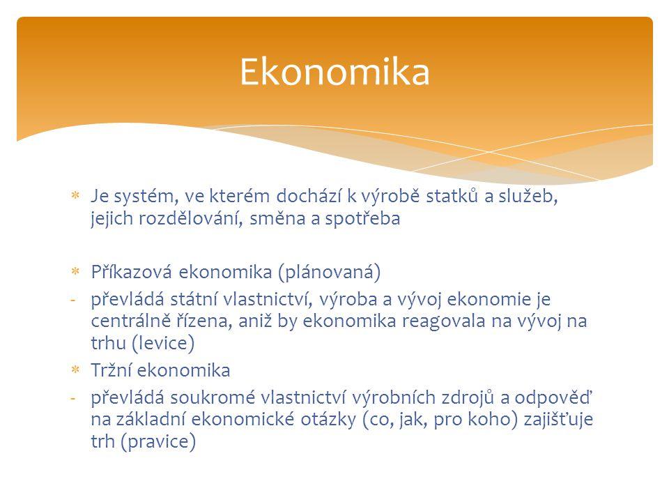  Je systém, ve kterém dochází k výrobě statků a služeb, jejich rozdělování, směna a spotřeba  Příkazová ekonomika (plánovaná) -převládá státní vlast