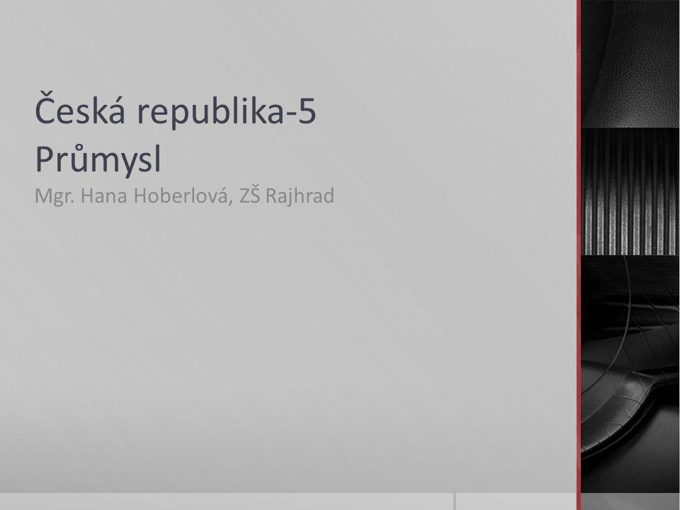Česká republika-5 Průmysl Mgr. Hana Hoberlová, ZŠ Rajhrad