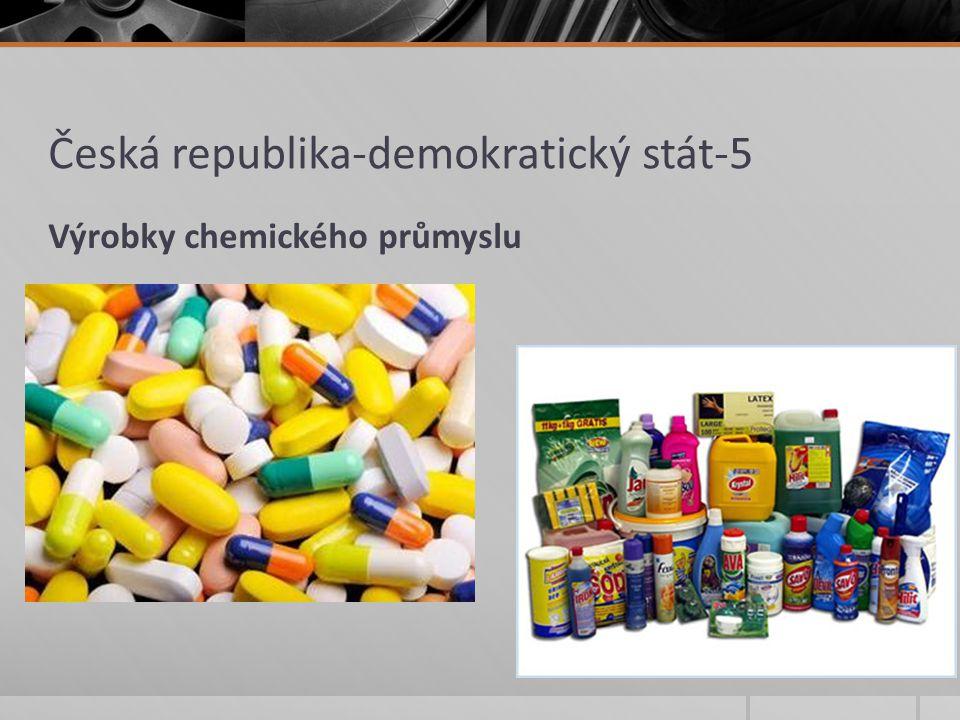 Česká republika-demokratický stát-5 Výrobky chemického průmyslu