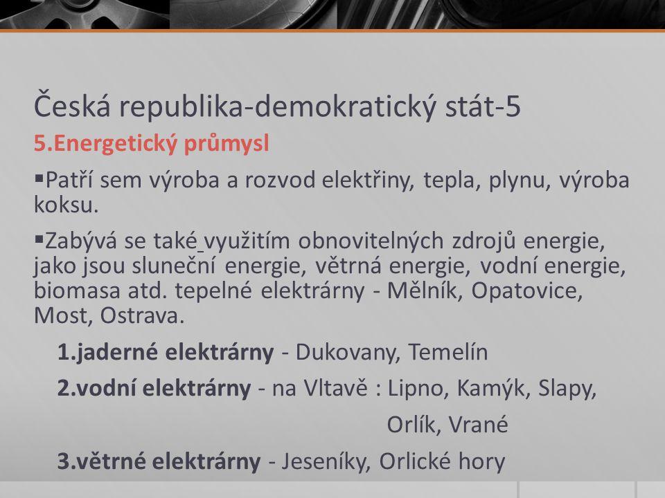 Česká republika-demokratický stát-5 5.Energetický průmysl  Patří sem výroba a rozvod elektřiny, tepla, plynu, výroba koksu.  Zabývá se také využitím